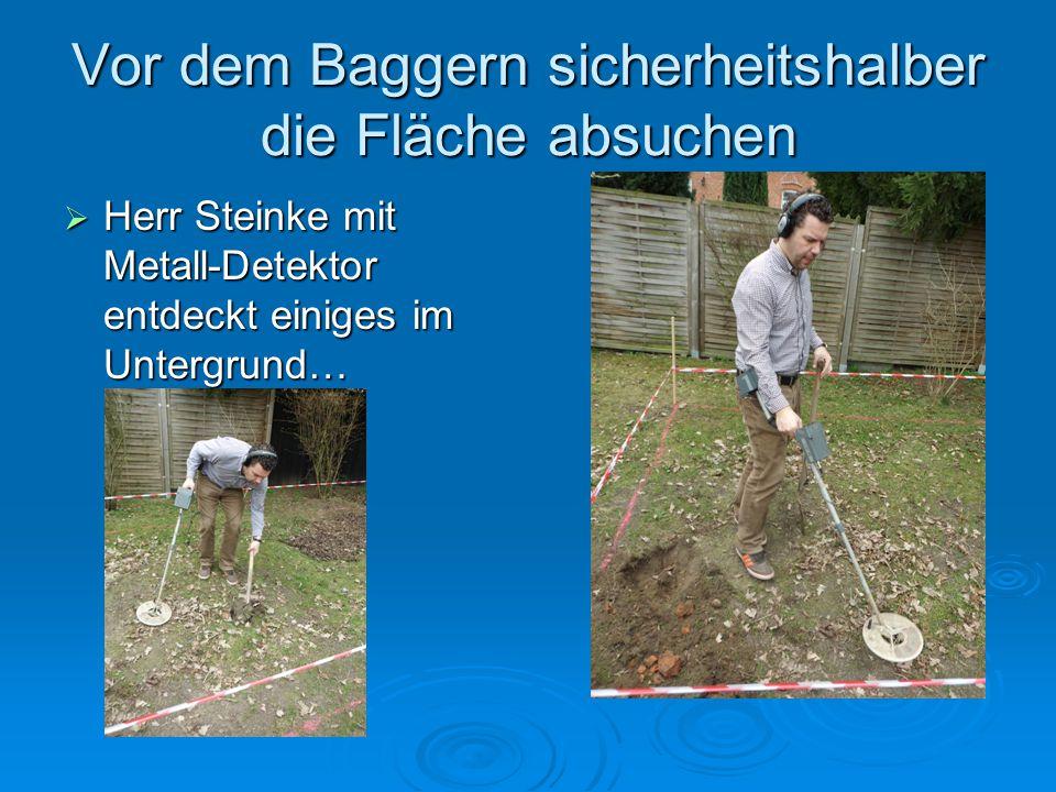 Vor dem Baggern sicherheitshalber die Fläche absuchen  Herr Steinke mit Metall-Detektor entdeckt einiges im Untergrund…