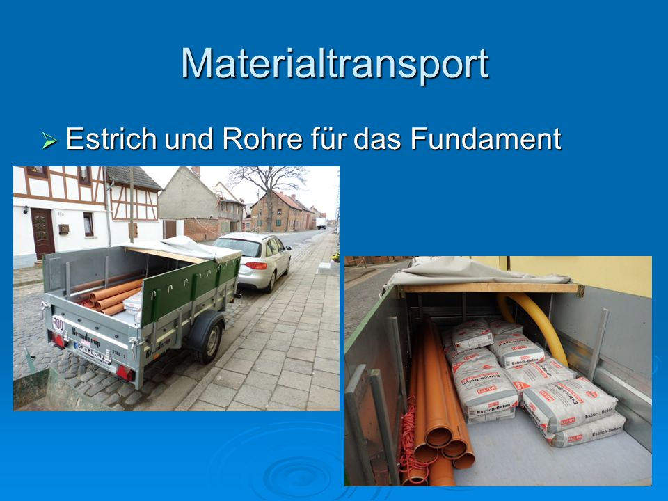 Materialtransport  Estrich und Rohre für das Fundament