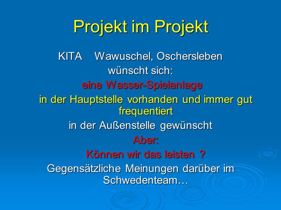 Projekt im Projekt KITA Wawuschel, Oschersleben wünscht sich: eine Wasser-Spielanlage eine Wasser-Spielanlage in der Hauptstelle vorhanden und immer g