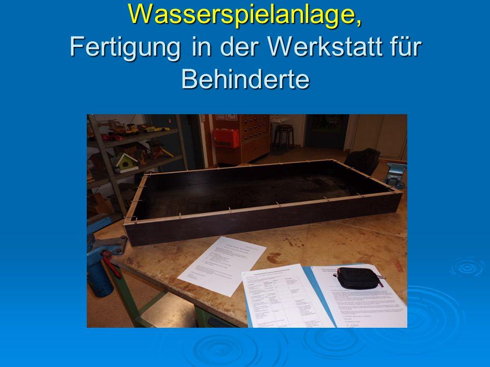 Wasserspielanlage, Fertigung in der Werkstatt für Behinderte