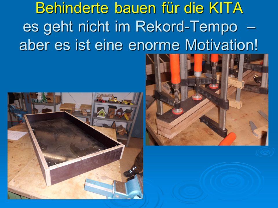 Behinderte bauen für die KITA es geht nicht im Rekord-Tempo – aber es ist eine enorme Motivation!