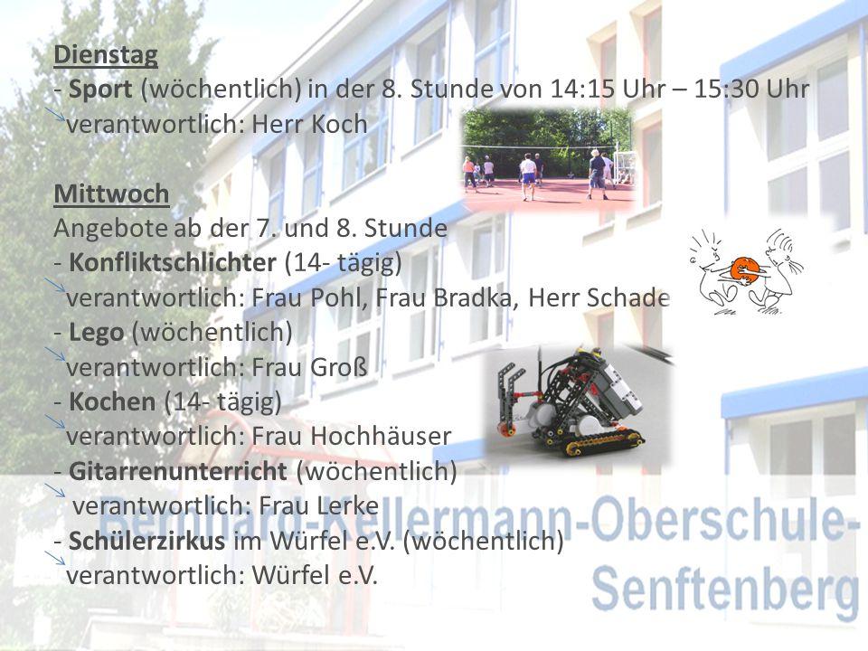 Dienstag - Sport (wöchentlich) in der 8. Stunde von 14:15 Uhr – 15:30 Uhr verantwortlich: Herr Koch Mittwoch Angebote ab der 7. und 8. Stunde - Konfli