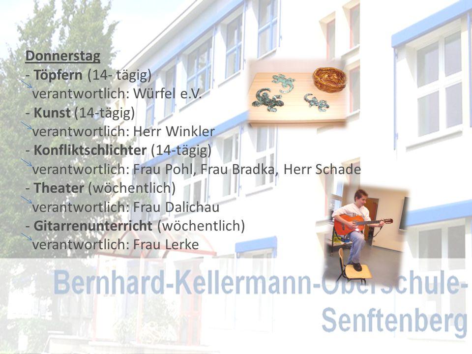 Donnerstag - Töpfern (14- tägig) verantwortlich: Würfel e.V. - Kunst (14-tägig) verantwortlich: Herr Winkler - Konfliktschlichter (14-tägig) verantwor