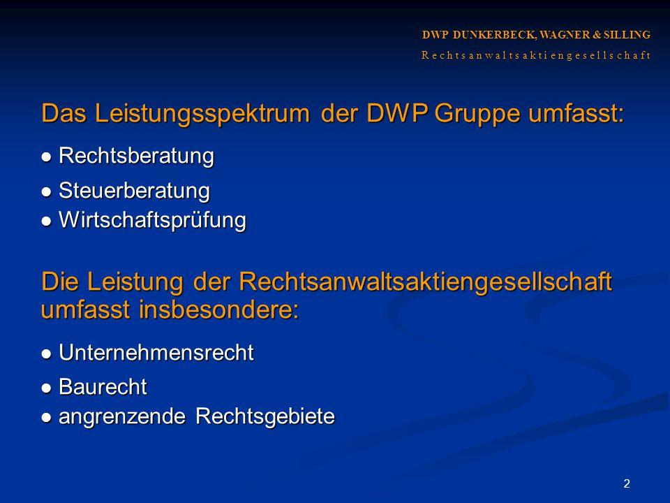 2 DWP DUNKERBECK, WAGNER & SILLING R e c h t s a n w a l t s a k t i e n g e s e l l s c h a f t Das Leistungsspektrum der DWP Gruppe umfasst: Rechtsb