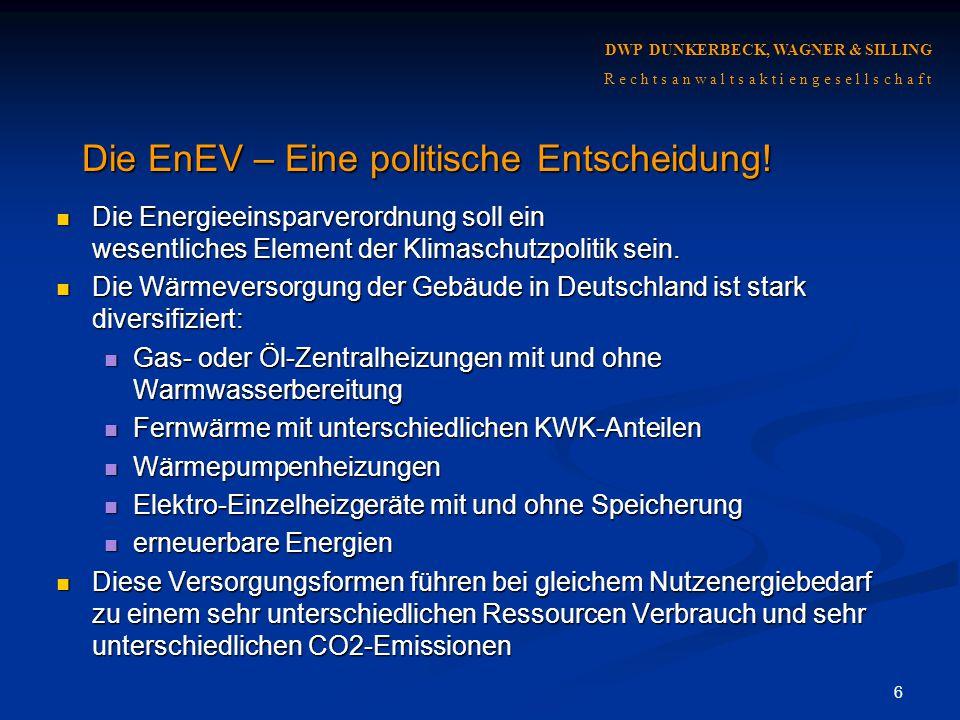 6 DWP DUNKERBECK, WAGNER & SILLING R e c h t s a n w a l t s a k t i e n g e s e l l s c h a f t Die Energieeinsparverordnung soll ein wesentliches El