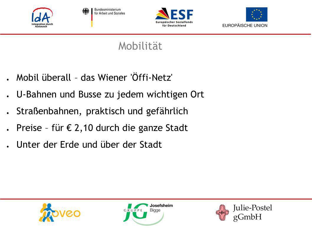 Mobilität ● Mobil überall – das Wiener 'Öffi-Netz' ● U-Bahnen und Busse zu jedem wichtigen Ort ● Straßenbahnen, praktisch und gefährlich ● Preise – fü