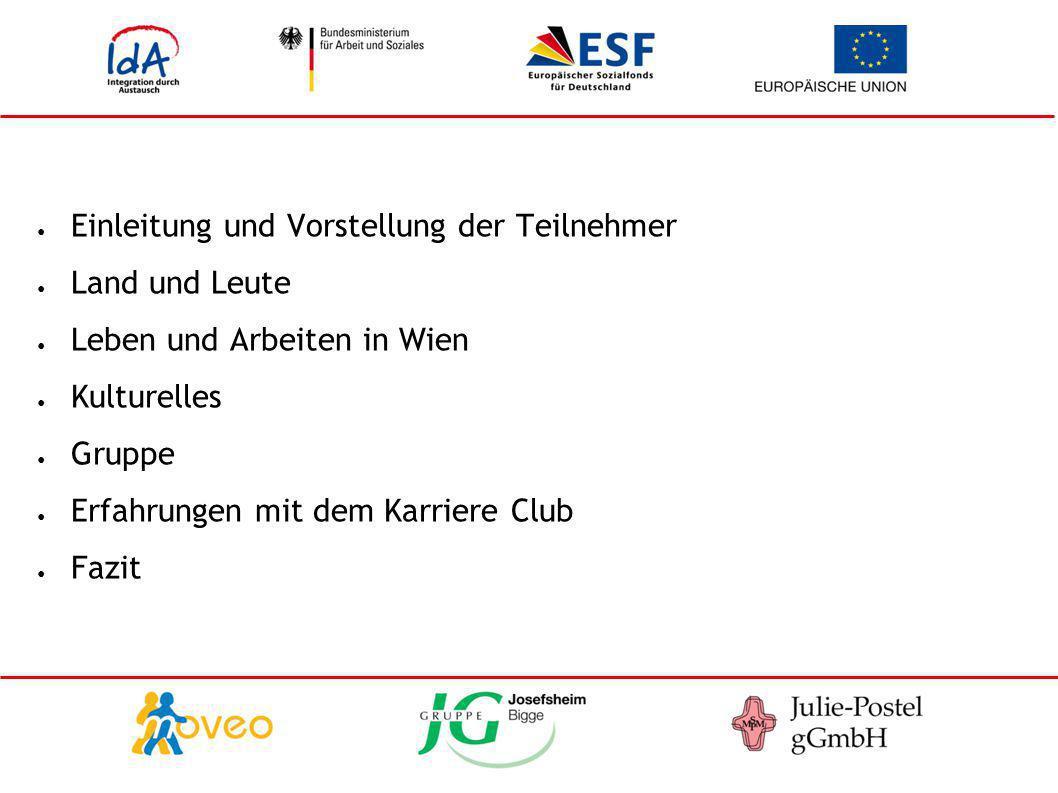 ● Einleitung und Vorstellung der Teilnehmer ● Land und Leute ● Leben und Arbeiten in Wien ● Kulturelles ● Gruppe ● Erfahrungen mit dem Karriere Club ●