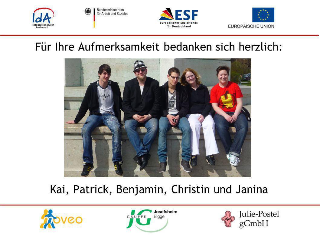 Für Ihre Aufmerksamkeit bedanken sich herzlich: Kai, Patrick, Benjamin, Christin und Janina