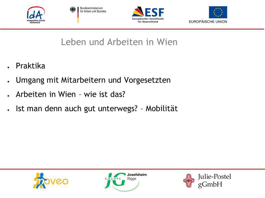 Leben und Arbeiten in Wien ● Praktika ● Umgang mit Mitarbeitern und Vorgesetzten ● Arbeiten in Wien – wie ist das? ● Ist man denn auch gut unterwegs?