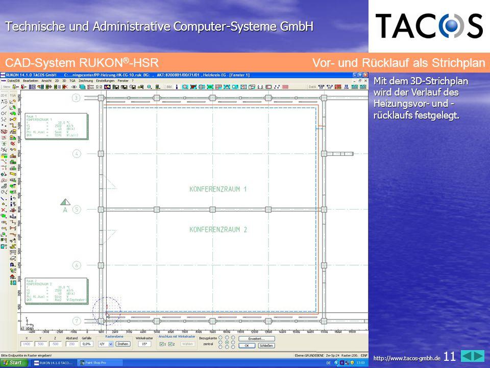 Technische und Administrative Computer-Systeme GmbH CAD-System RUKON ® -HSR Vor- und Rücklauf als Strichplan Mit dem 3D-Strichplan wird der Verlauf de