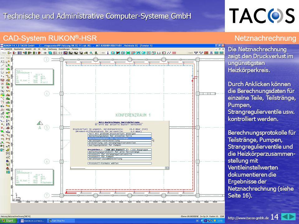 Technische und Administrative Computer-Systeme GmbH CAD-System RUKON ® -HSR Netznachrechnung Die Netznachrechnung zeigt den Druckverlust im ungünstigs