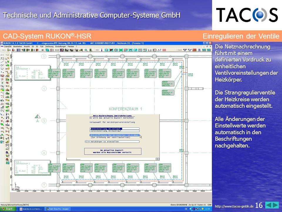 Technische und Administrative Computer-Systeme GmbH CAD-System RUKON ® -HSR Einregulieren der Ventile Die Netznachrechnung führt mit einem definierten