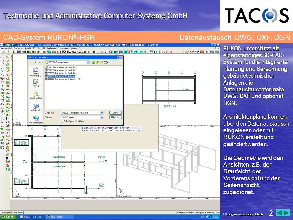 Technische und Administrative Computer-Systeme GmbH CAD-System RUKON ® -HSR Datenaustausch DWG, DXF, DGN RUKON unterstützt als eigenständiges 3D-CAD-