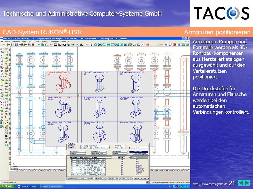 Technische und Administrative Computer-Systeme GmbH CAD-System RUKON ® -HSR Armaturen positionieren Armaturen, Pumpen und Formteile werden als 3D- Roh