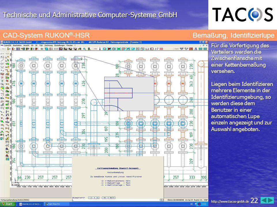 Technische und Administrative Computer-Systeme GmbH CAD-System RUKON ® -HSR Bemaßung, Identifizierlupe Für die Vorfertigung des Verteilers werden die