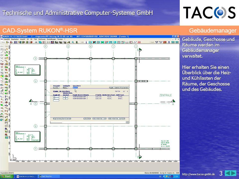 Technische und Administrative Computer-Systeme GmbH CAD-System RUKON ® -HSR Gebäudemanager Gebäude, Geschosse und Räume werden im Gebäudemanager verwa
