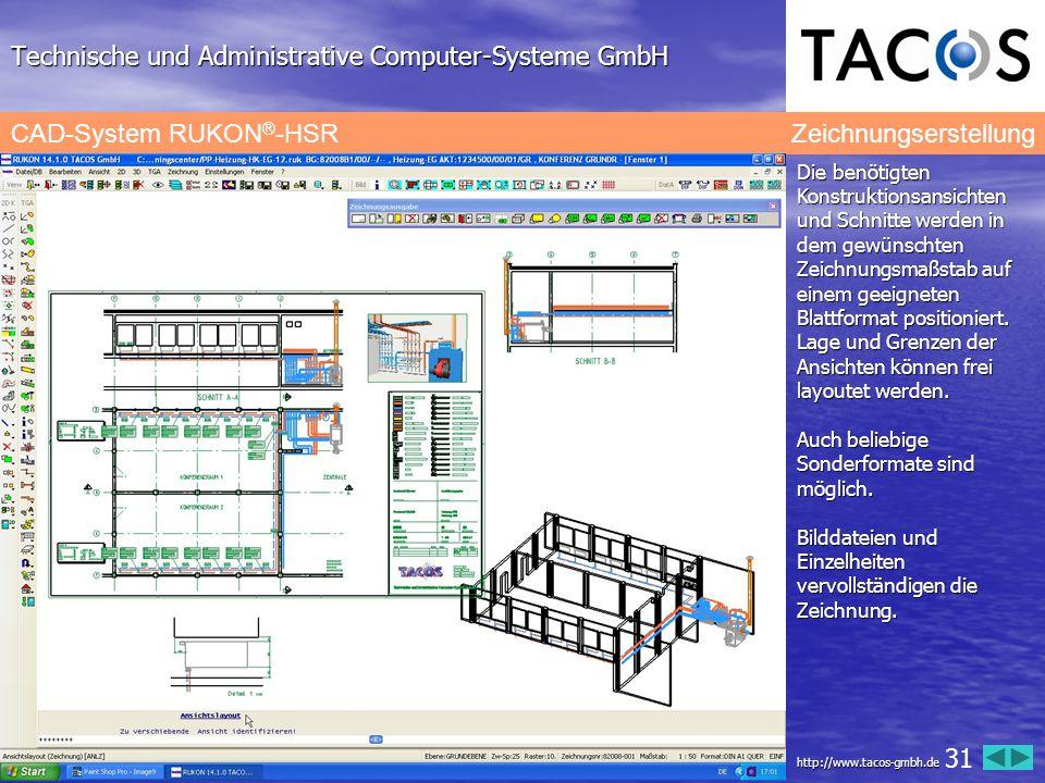 Technische und Administrative Computer-Systeme GmbH CAD-System RUKON ® -HSR Zeichnungserstellung Die benötigten Konstruktionsansichten und Schnitte we
