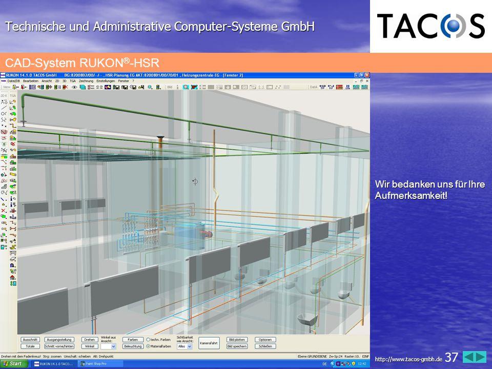 Technische und Administrative Computer-Systeme GmbH CAD-System RUKON ® -HSR Wir bedanken uns für Ihre Aufmerksamkeit! http://www.tacos-gmbh.de 37