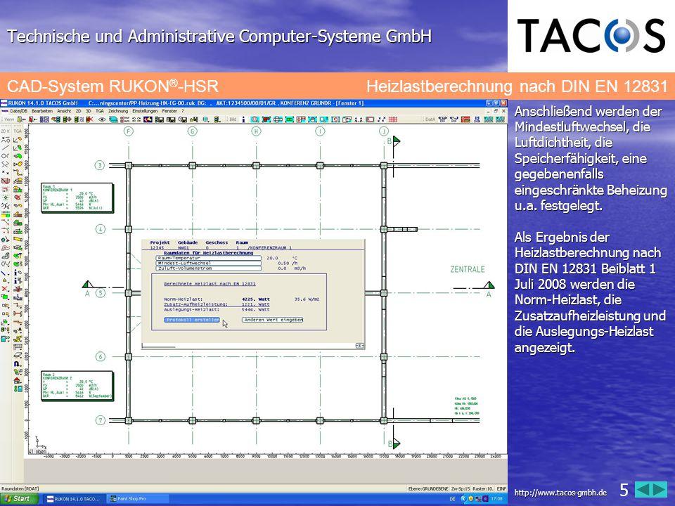 Technische und Administrative Computer-Systeme GmbH CAD-System RUKON ® -HSR Einregulieren der Ventile Die Netznachrechnung führt mit einem definierten Vordruck zu einheitlichen Ventilvoreinstellungen der Heizkörper.