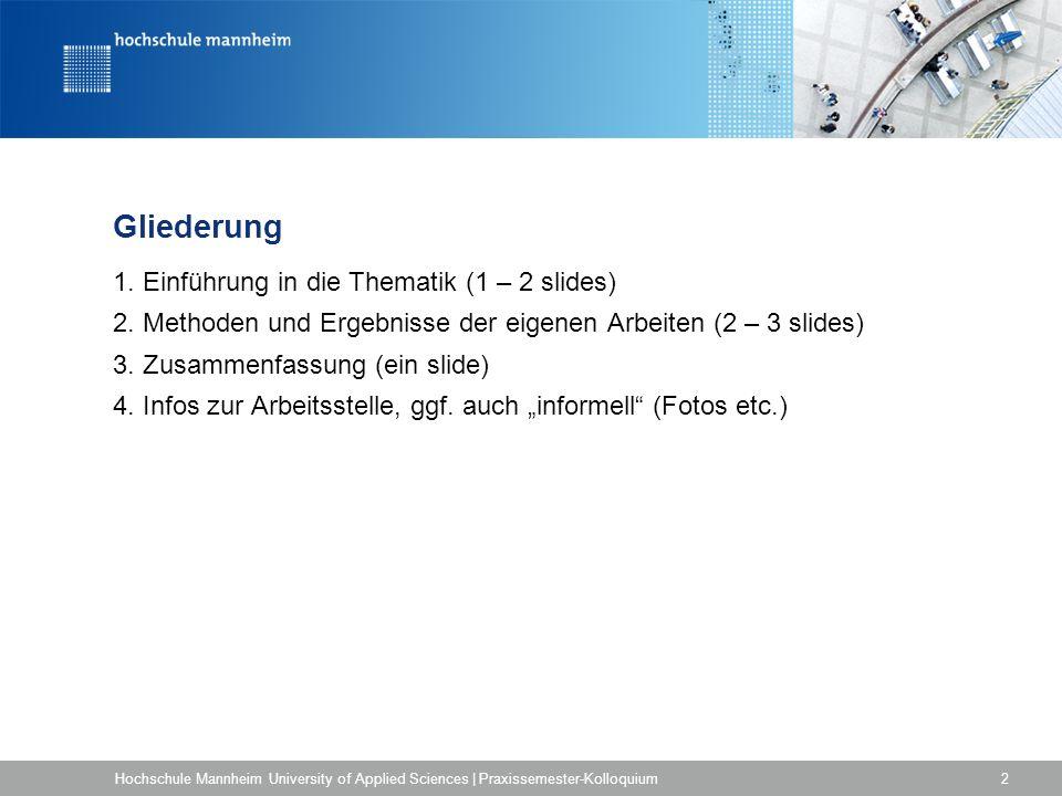 Gliederung 1. Einführung in die Thematik (1 – 2 slides) 2. Methoden und Ergebnisse der eigenen Arbeiten (2 – 3 slides) 3. Zusammenfassung (ein slide)