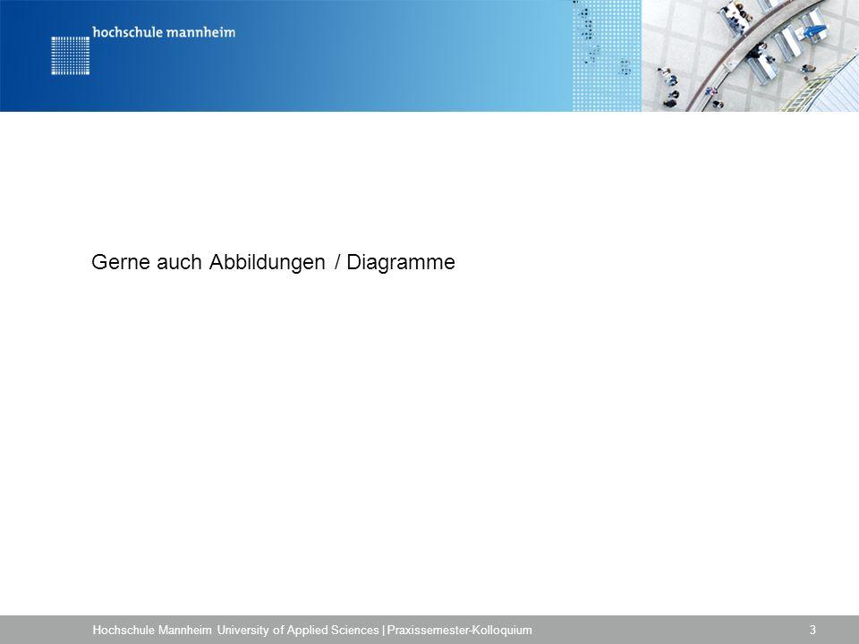 Gerne auch Abbildungen / Diagramme Hochschule Mannheim University of Applied Sciences | Praxissemester-Kolloquium 3