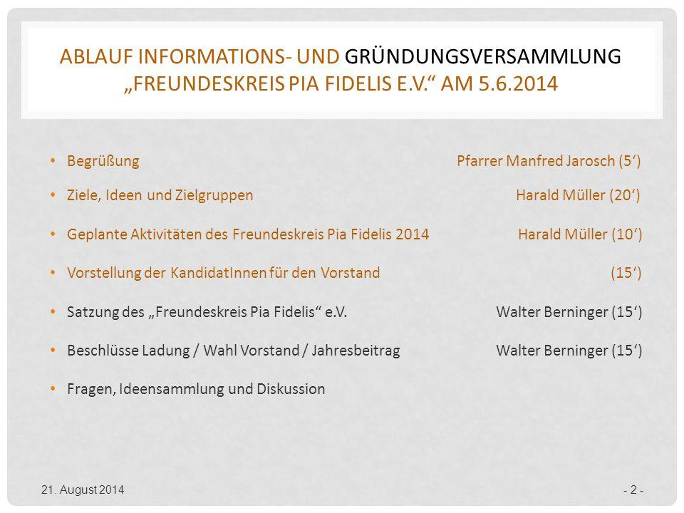 """ABLAUF INFORMATIONS- UND GRÜNDUNGSVERSAMMLUNG """"FREUNDESKREIS PIA FIDELIS E.V."""" AM 5.6.2014 Begrüßung Pfarrer Manfred Jarosch (5') Ziele, Ideen und Zie"""