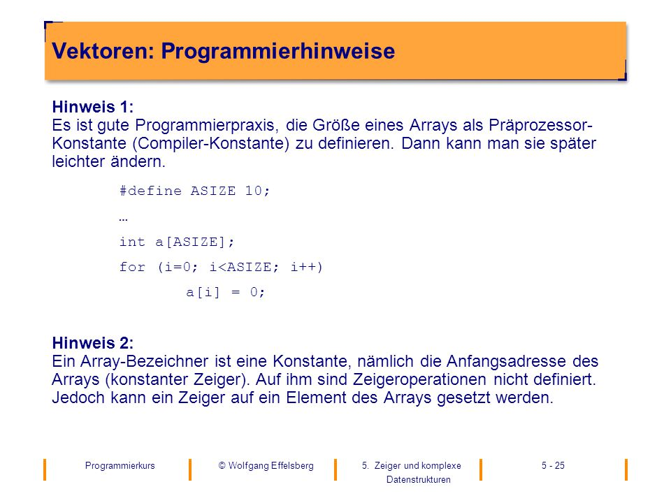 Programmierkurs5. Zeiger und komplexe Datenstrukturen 5 - 25© Wolfgang Effelsberg Vektoren: Programmierhinweise Hinweis 1: Es ist gute Programmierprax