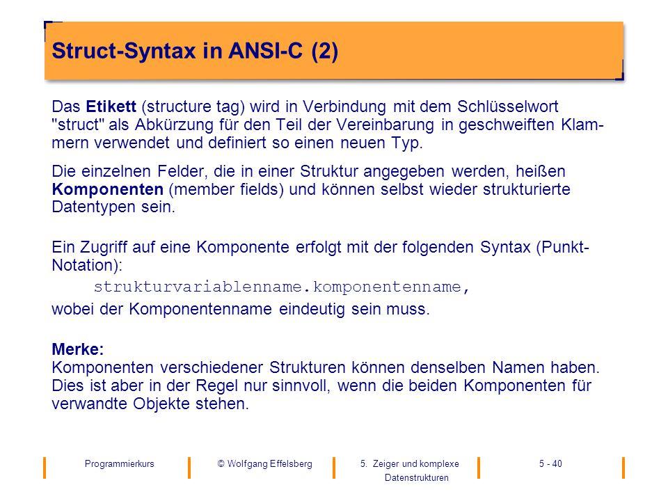 Programmierkurs5. Zeiger und komplexe Datenstrukturen 5 - 40© Wolfgang Effelsberg Struct-Syntax in ANSI-C (2) Das Etikett (structure tag) wird in Verb
