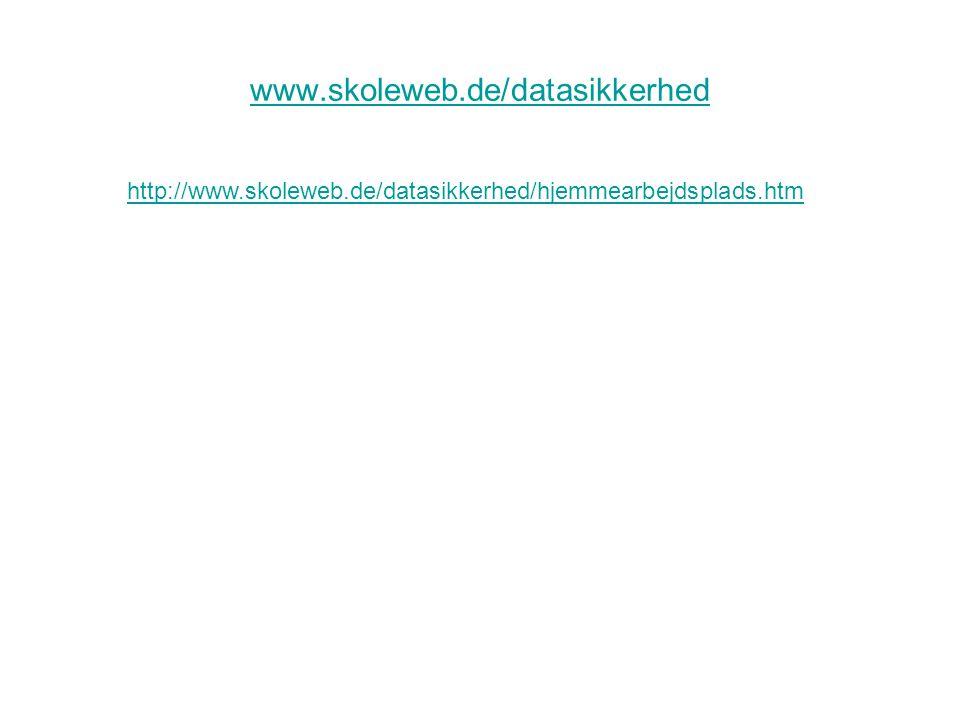 www.skoleweb.de/datasikkerhed http://www.skoleweb.de/datasikkerhed/hjemmearbejdsplads.htm