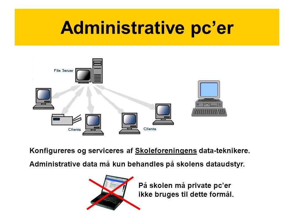 Administrative pc'er Konfigureres og serviceres af Skoleforeningens data-teknikere. Administrative data må kun behandles på skolens dataudstyr. På sko