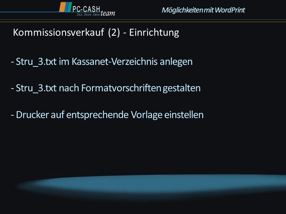 - Stru_3.txt im Kassanet-Verzeichnis anlegen - Stru_3.txt nach Formatvorschriften gestalten - Drucker auf entsprechende Vorlage einstellen Kommissions