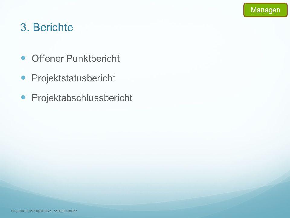 3. Berichte Offener Punktbericht Projektstatusbericht Projektabschlussbericht Projektakte >   > Managen