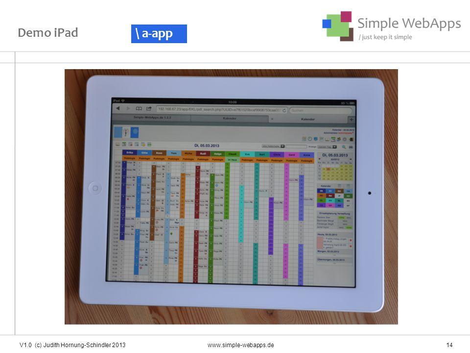 Demo iPad V1.0 (c) Judith Hornung-Schindler 2013 www.simple-webapps.de 14 \ a-app