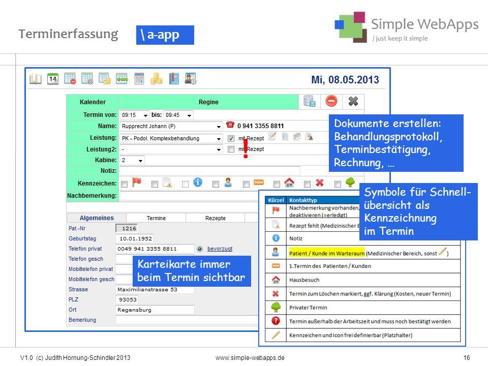 Terminerfassung V1.0 (c) Judith Hornung-Schindler 2013 www.simple-webapps.de 16 Dokumente erstellen: Behandlungsprotokoll, Terminbestätigung, Rechnung, … .