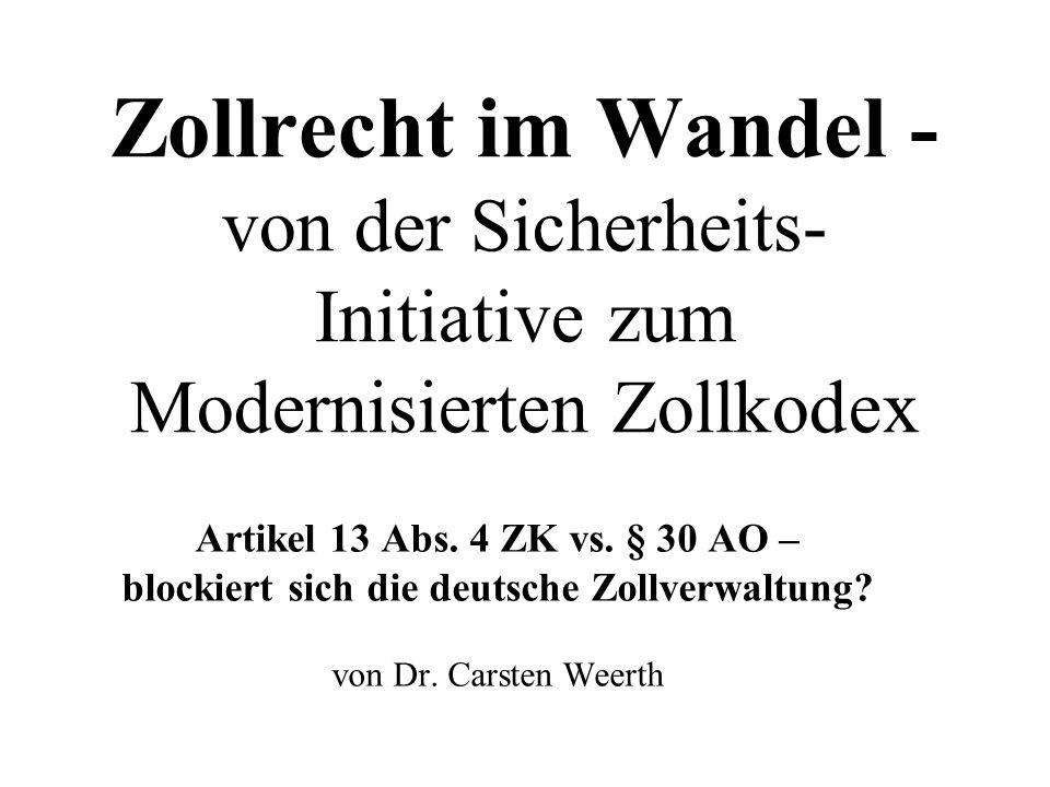 Zollrecht im Wandel - von der Sicherheits- Initiative zum Modernisierten Zollkodex Artikel 13 Abs. 4 ZK vs. § 30 AO – blockiert sich die deutsche Zoll