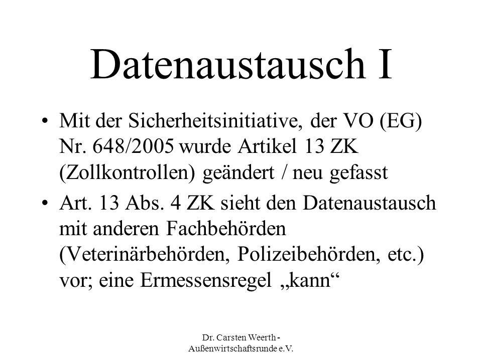 Dr. Carsten Weerth - Außenwirtschaftsrunde e.V. Datenaustausch I Mit der Sicherheitsinitiative, der VO (EG) Nr. 648/2005 wurde Artikel 13 ZK (Zollkont