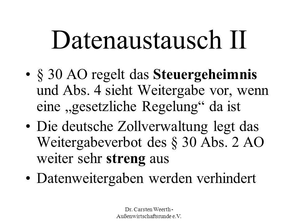 """Dr. Carsten Weerth - Außenwirtschaftsrunde e.V. Datenaustausch II § 30 AO regelt das Steuergeheimnis und Abs. 4 sieht Weitergabe vor, wenn eine """"geset"""