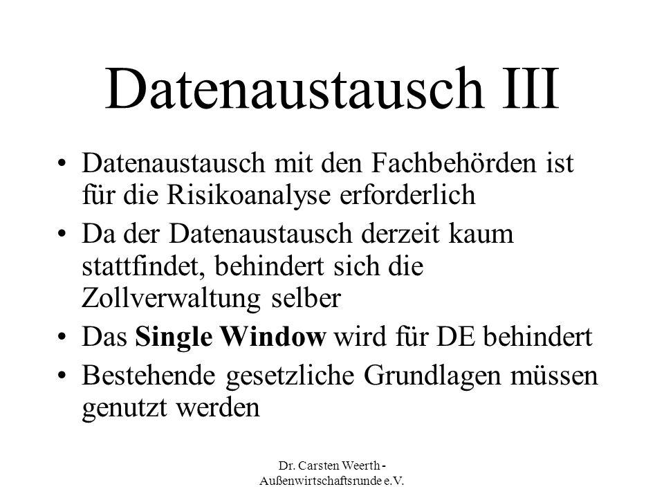 Dr. Carsten Weerth - Außenwirtschaftsrunde e.V. Datenaustausch III Datenaustausch mit den Fachbehörden ist für die Risikoanalyse erforderlich Da der D