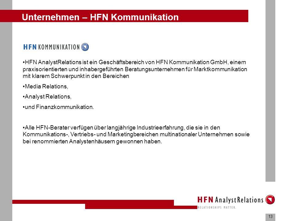13 Unternehmen – HFN Kommunikation HFN AnalystRelations ist ein Geschäftsbereich von HFN Kommunikation GmbH, einem praxisorientierten und inhabergeführten Beratungsunternehmen für Marktkommunikation mit klarem Schwerpunkt in den Bereichen Media Relations, Analyst Relations, und Finanzkommunikation.