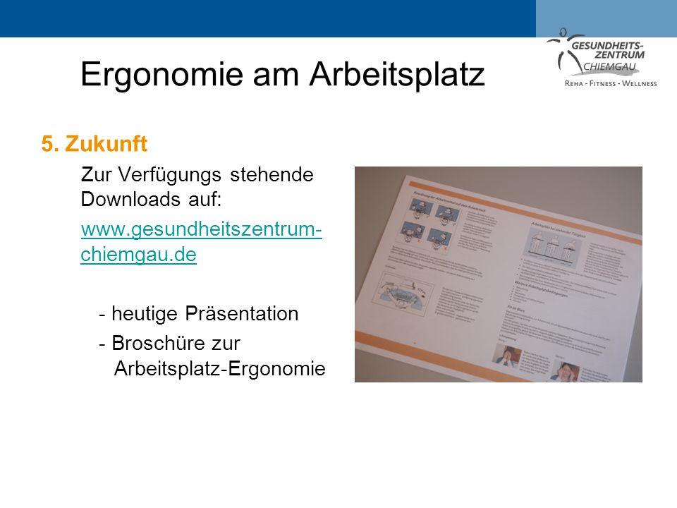 5. Zukunft Zur Verfügungs stehende Downloads auf: www.gesundheitszentrum- chiemgau.dewww.gesundheitszentrum- chiemgau.de - heutige Präsentation - Bros