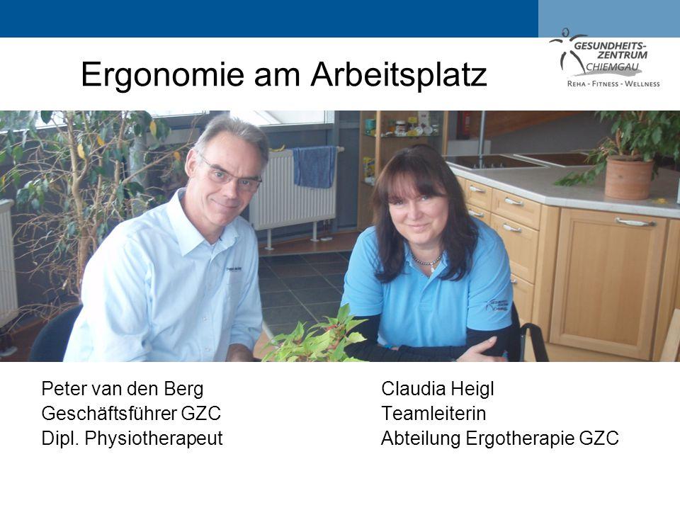 Peter van den BergClaudia Heigl Geschäftsführer GZC Teamleiterin Dipl. Physiotherapeut Abteilung Ergotherapie GZC Ergonomie am Arbeitsplatz