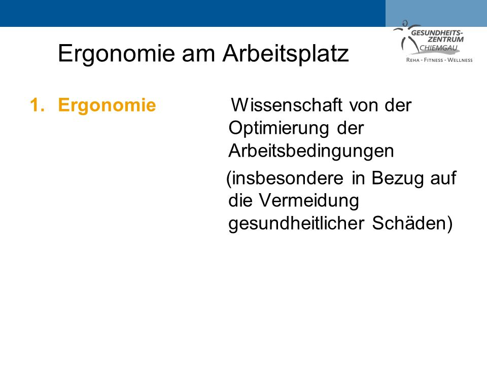 1.Ergonomie Wissenschaft von der Optimierung der Arbeitsbedingungen (insbesondere in Bezug auf die Vermeidung gesundheitlicher Schäden) Ergonomie am A
