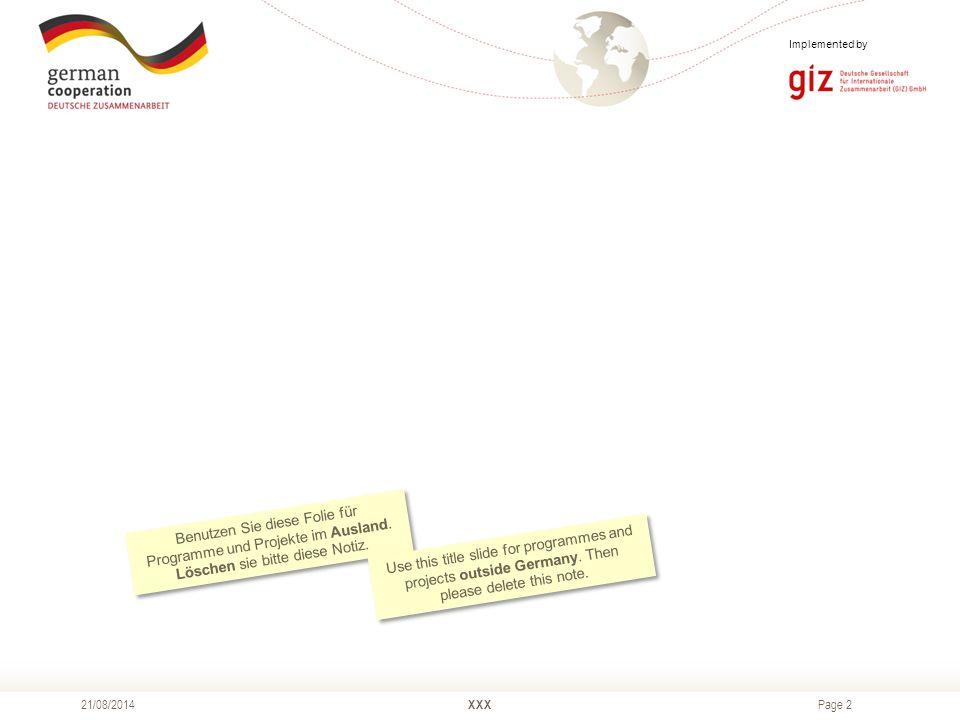 Page 2 XXX21/08/2014 Benutzen Sie diese Folie für Programme und Projekte im Ausland.