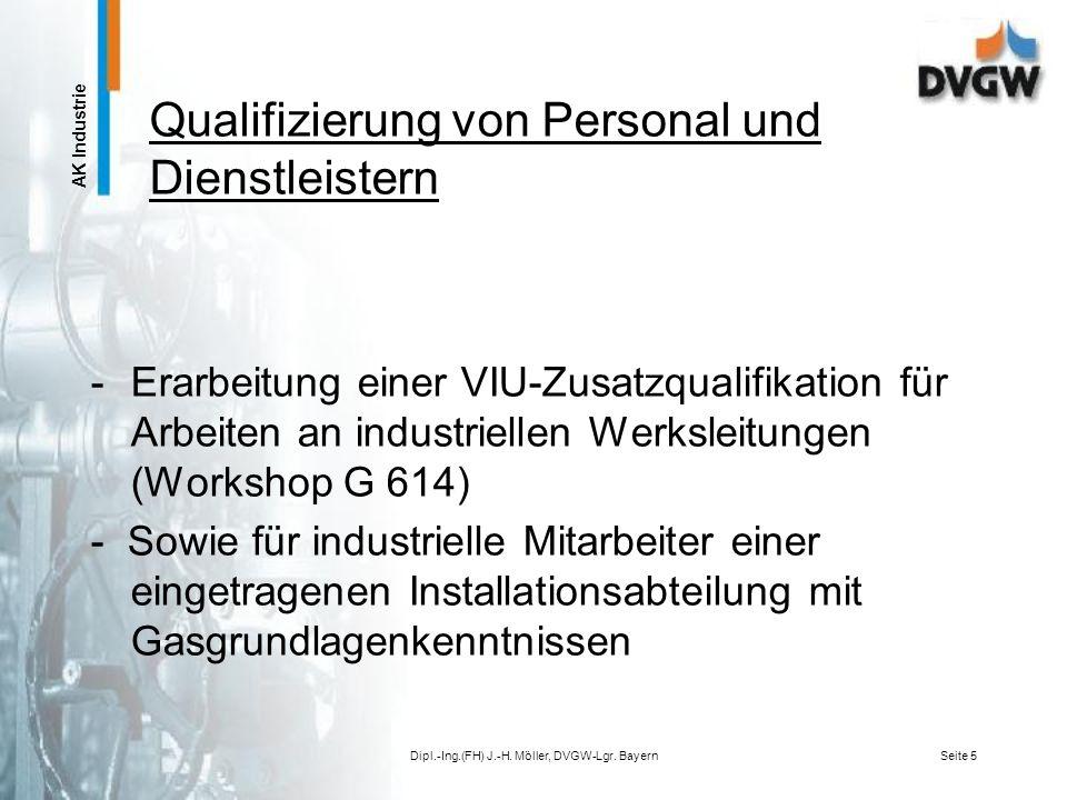 AK Industrie Dipl.-Ing.(FH) J.-H. Möller, DVGW-Lgr. BayernSeite 4 Qualifizierung von Personal und Dienstleistern Errichtung und Betrieb von Gasrohrlei