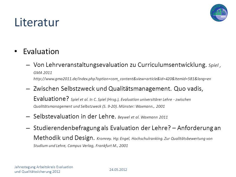 Jahrestagung Arbeitskreis Evaluation und Qualitätssicherung 2012 24.05.2012 Evaluation – Von Lehrveranstaltungsevaluation zu Curriculumsentwicklung. S
