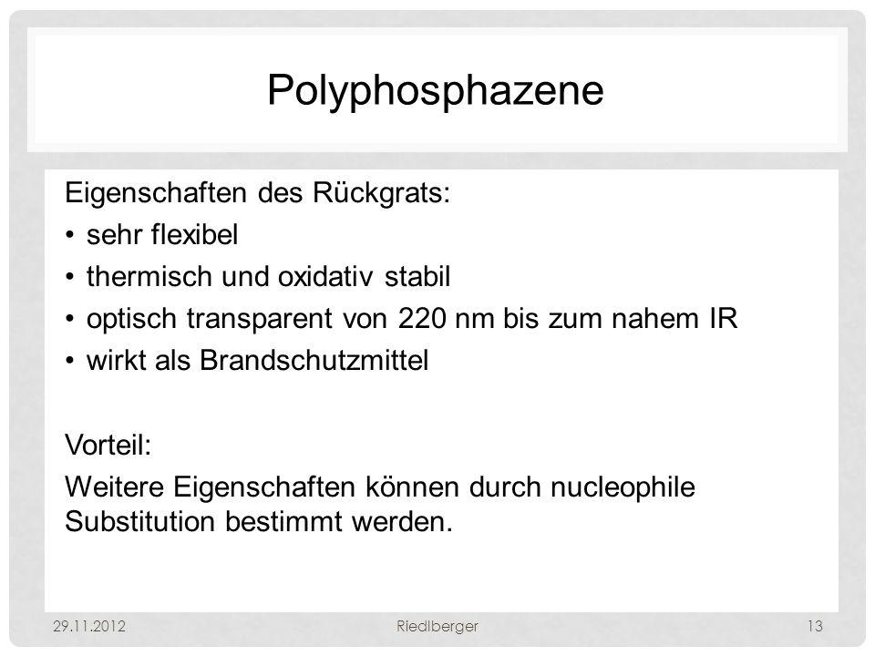 Polyphosphazene Eigenschaften des Rückgrats: sehr flexibel thermisch und oxidativ stabil optisch transparent von 220 nm bis zum nahem IR wirkt als Brandschutzmittel Vorteil: Weitere Eigenschaften können durch nucleophile Substitution bestimmt werden.