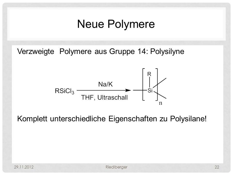 Neue Polymere Verzweigte Polymere aus Gruppe 14: Polysilyne Komplett unterschiedliche Eigenschaften zu Polysilane.