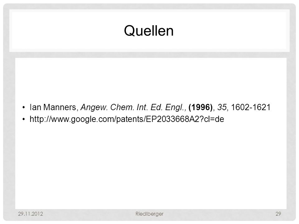 Quellen Ian Manners, Angew. Chem. Int. Ed. Engl., (1996), 35, 1602-1621 http://www.google.com/patents/EP2033668A2?cl=de 29.11.2012Riedlberger29