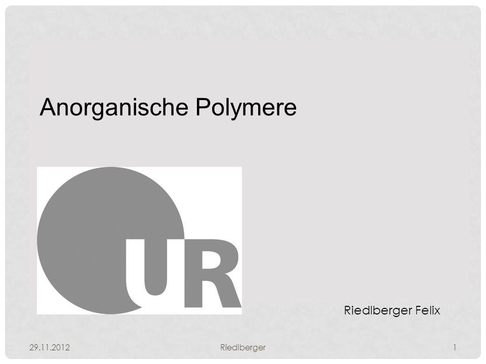 Anorganische Polymere 29.11.2012Riedlberger1 Riedlberger Felix