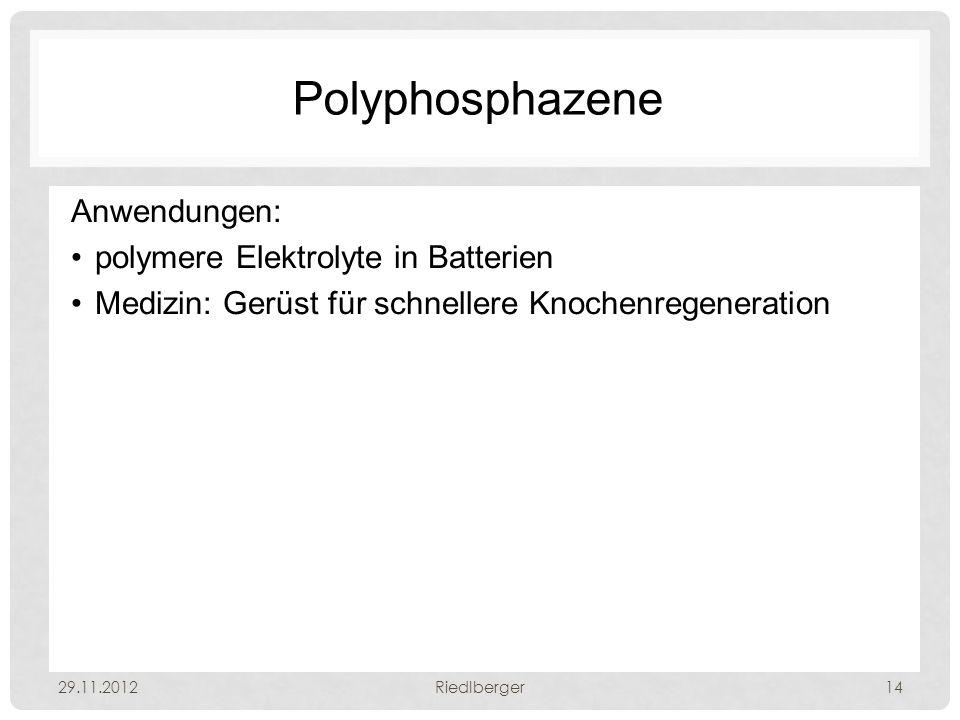 Polyphosphazene Anwendungen: polymere Elektrolyte in Batterien Medizin: Gerüst für schnellere Knochenregeneration 29.11.2012Riedlberger14